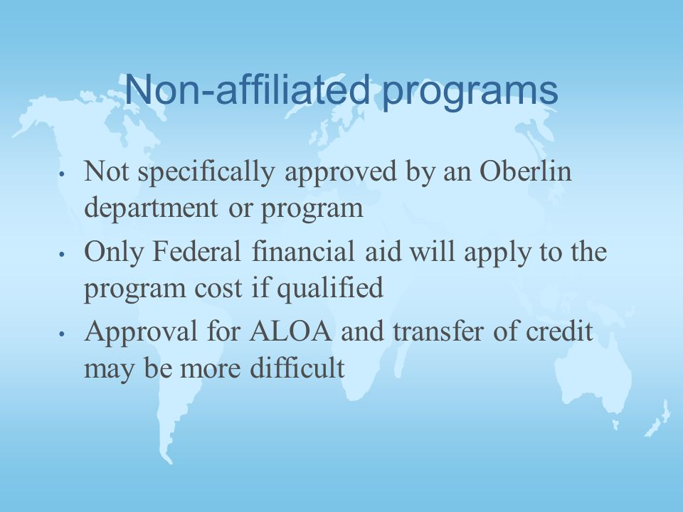 Non-affiliated programs Not specifically approved by an Oberlin department or program Only Federal financial aid will apply to the program cost if qualified Approval for ALOA and transfer of credit may be more difficult