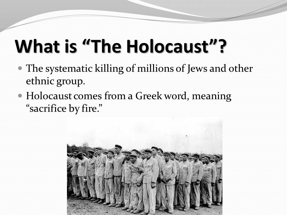 What is The Holocaust . The systematic killing of millions of Jews and other ethnic group.