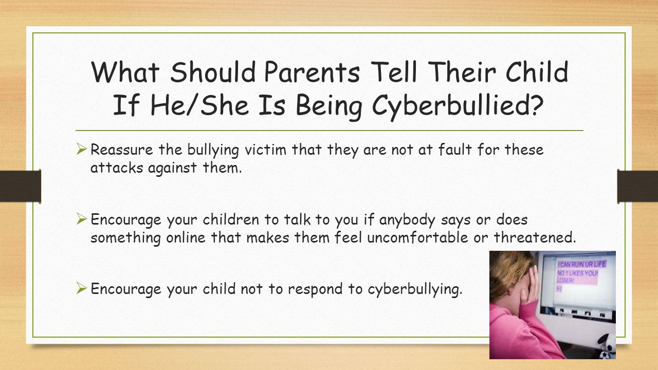 What Should Parents Tell Their Child If He/She Is Being Cyberbullied.