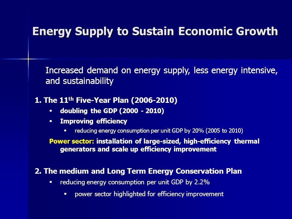 Energy Supply to Sustain Economic Growth Increased demand on energy supply, less energy intensive, and sustainability 1.