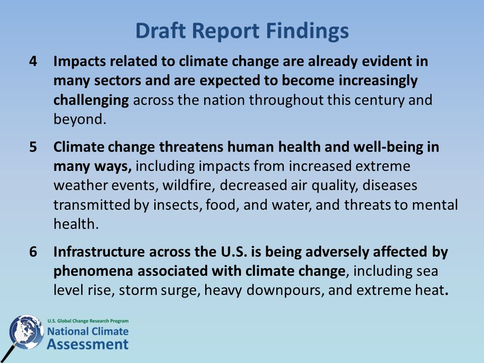 Draft Report Findings 4Impacts related to climate change are already evident in many sectors and are expected to become increasingly challenging across the nation throughout this century and beyond.