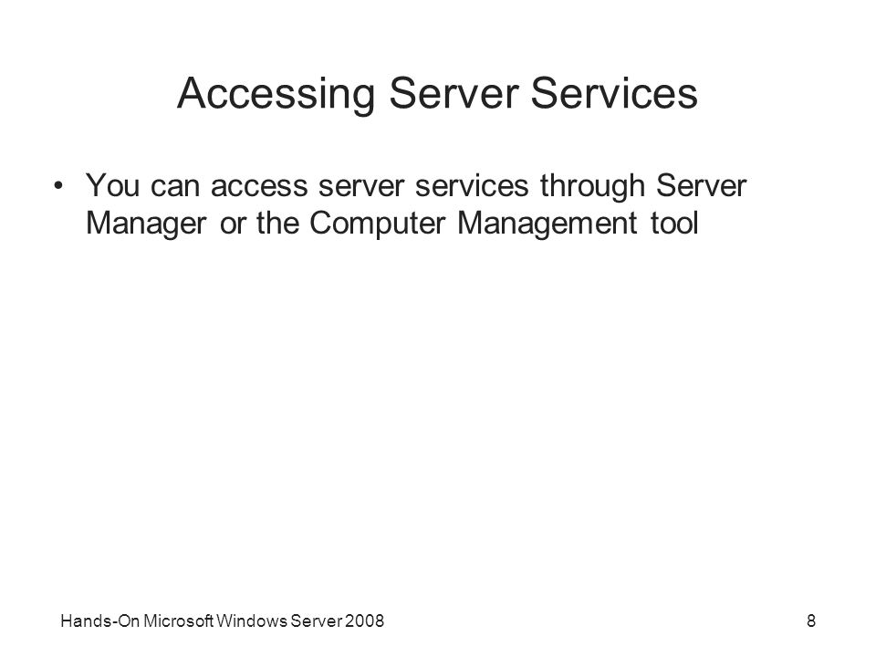 8 Accessing Server Services You can access server services through Server Manager or the Computer Management tool