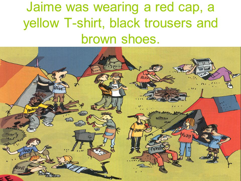 Jaime was wearing a red cap, a yellow T-shirt, black trousers and brown shoes.