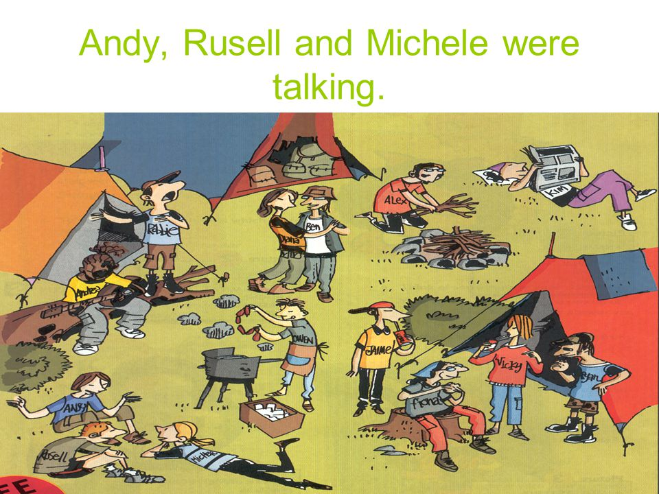 Andy, Rusell and Michele were talking.