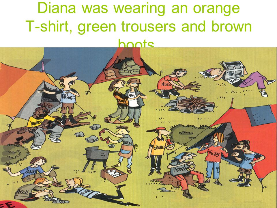 Diana was wearing an orange T-shirt, green trousers and brown boots.