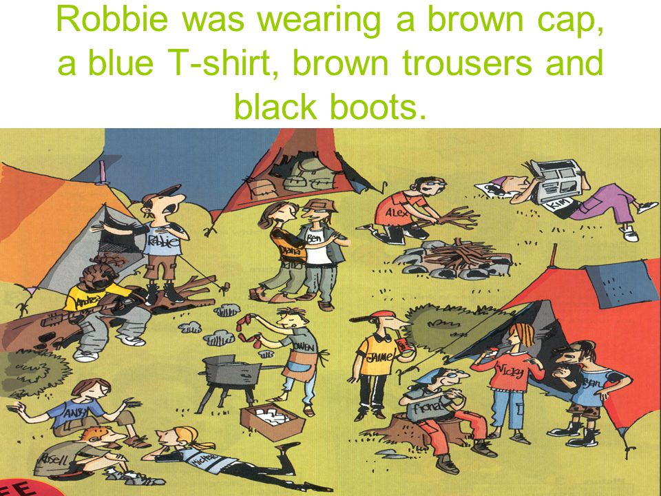 Robbie was wearing a brown cap, a blue T-shirt, brown trousers and black boots.