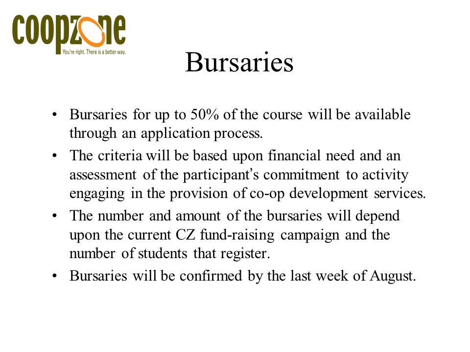 Bursaries Bursaries for up to 50% of the course will be available through an application process.