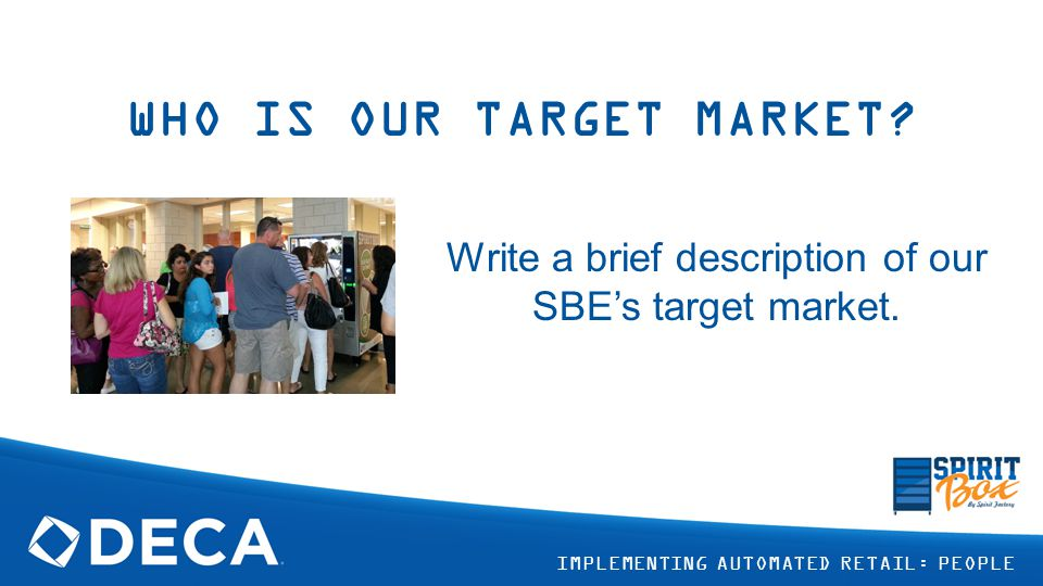 WHO IS OUR TARGET MARKET. Write a brief description of our SBE's target market.