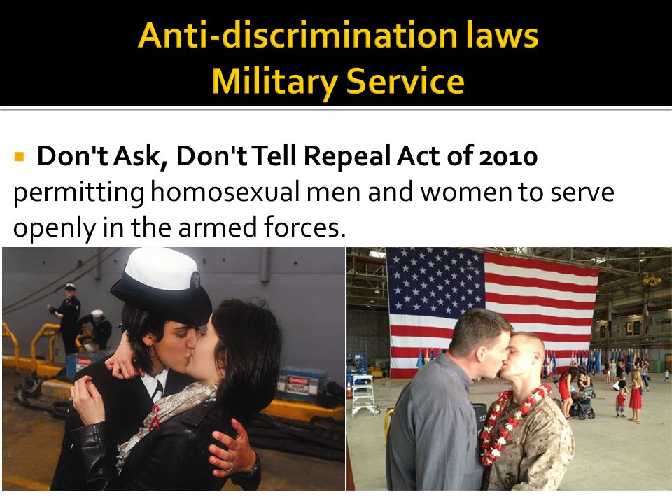  Don t Ask, Don t Tell Repeal Act of 2010 permitting homosexual men and women to serve openly in the armed forces.