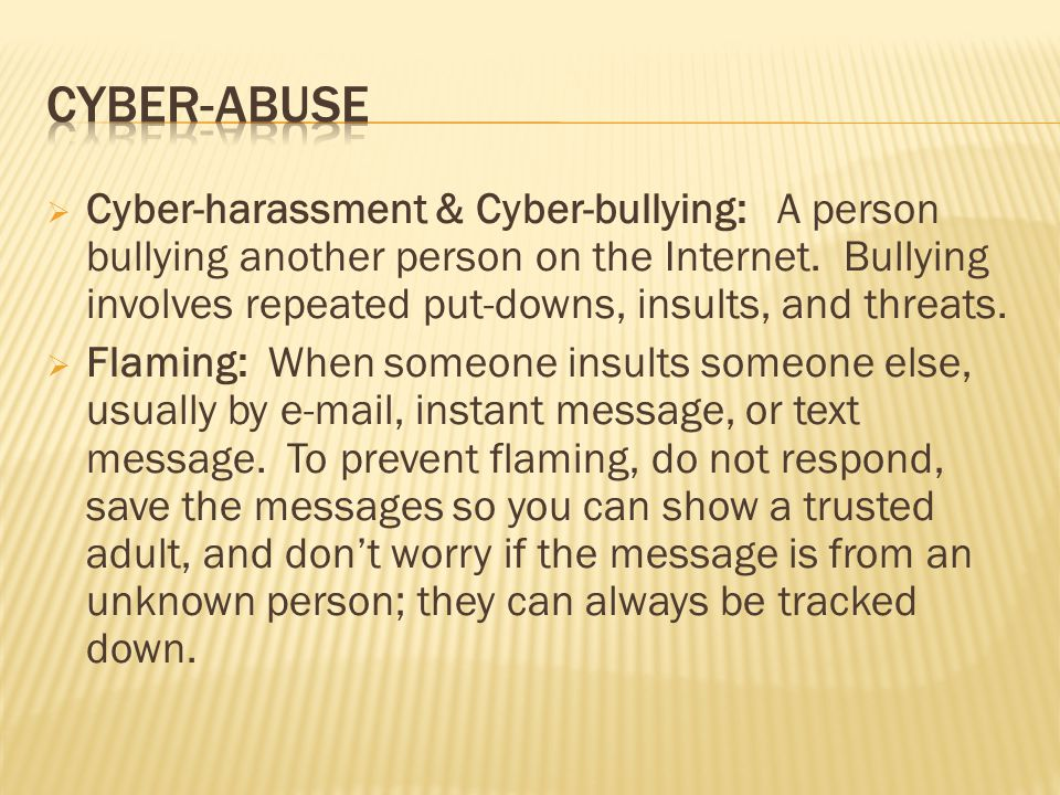  Cyber-harassment & Cyber-bullying: A person bullying another person on the Internet.