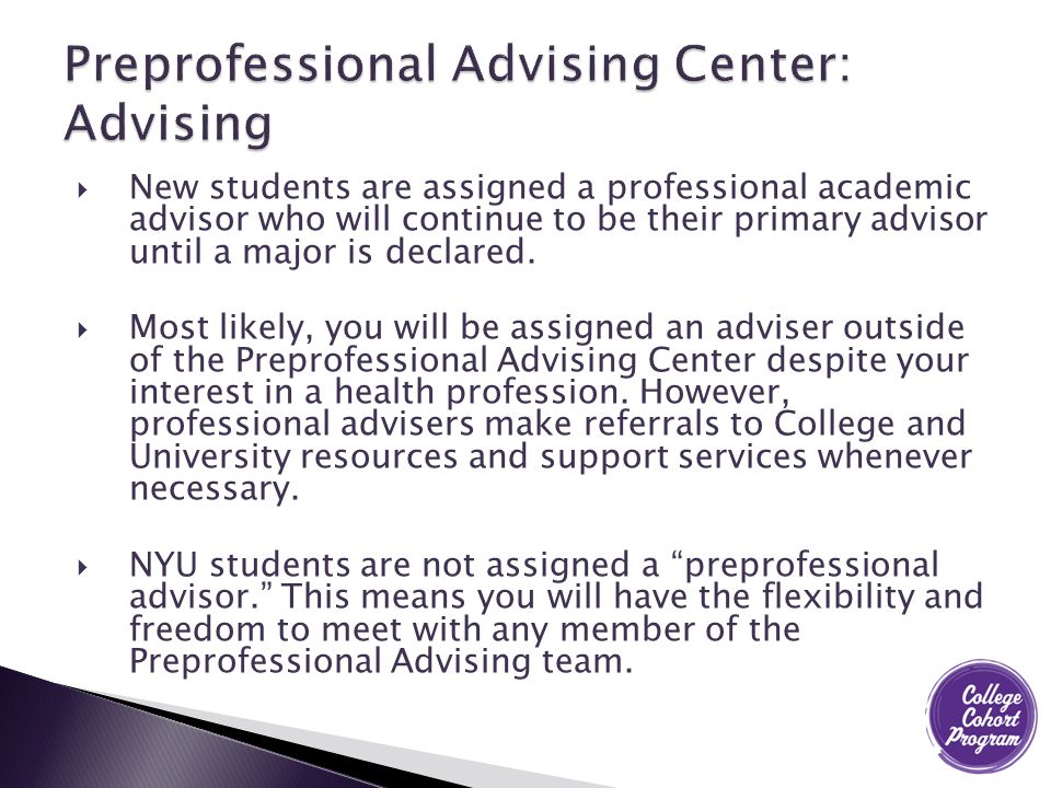  New students are assigned a professional academic advisor who will continue to be their primary advisor until a major is declared.