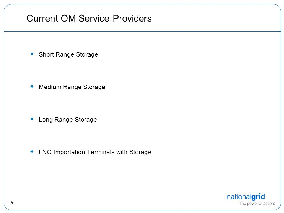 5 Current OM Service Providers  Short Range Storage  Medium Range Storage  Long Range Storage  LNG Importation Terminals with Storage