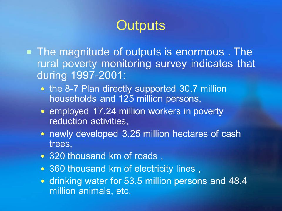 Outputs  The magnitude of outputs is enormous.