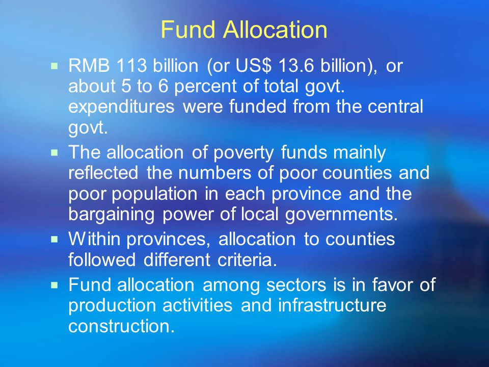 Fund Allocation  RMB 113 billion (or US$ 13.6 billion), or about 5 to 6 percent of total govt.