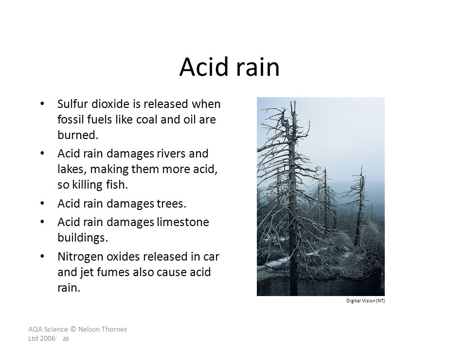 AQA Science © Nelson Thornes Ltd Acid rain Sulfur dioxide is released when fossil fuels like coal and oil are burned.