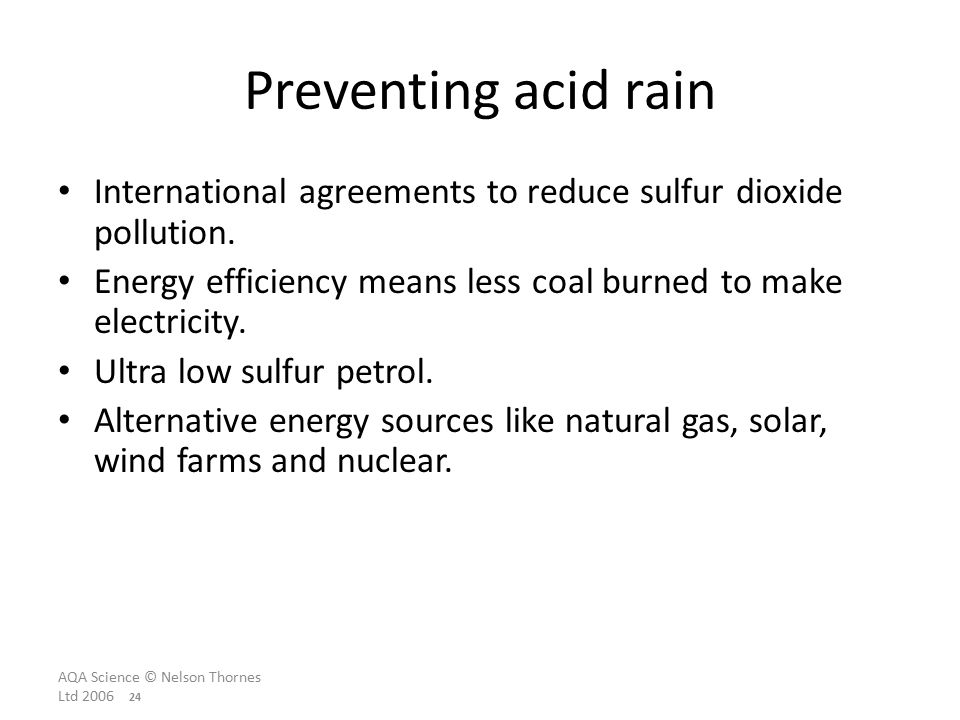 AQA Science © Nelson Thornes Ltd Preventing acid rain International agreements to reduce sulfur dioxide pollution.
