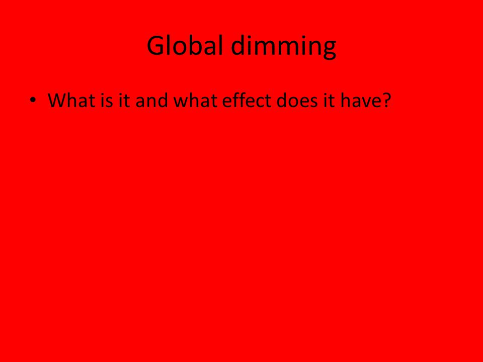 Global dimming What is it and what effect does it have
