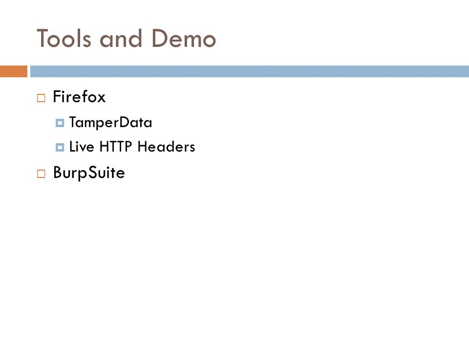 Tools and Demo  Firefox  TamperData  Live HTTP Headers  BurpSuite