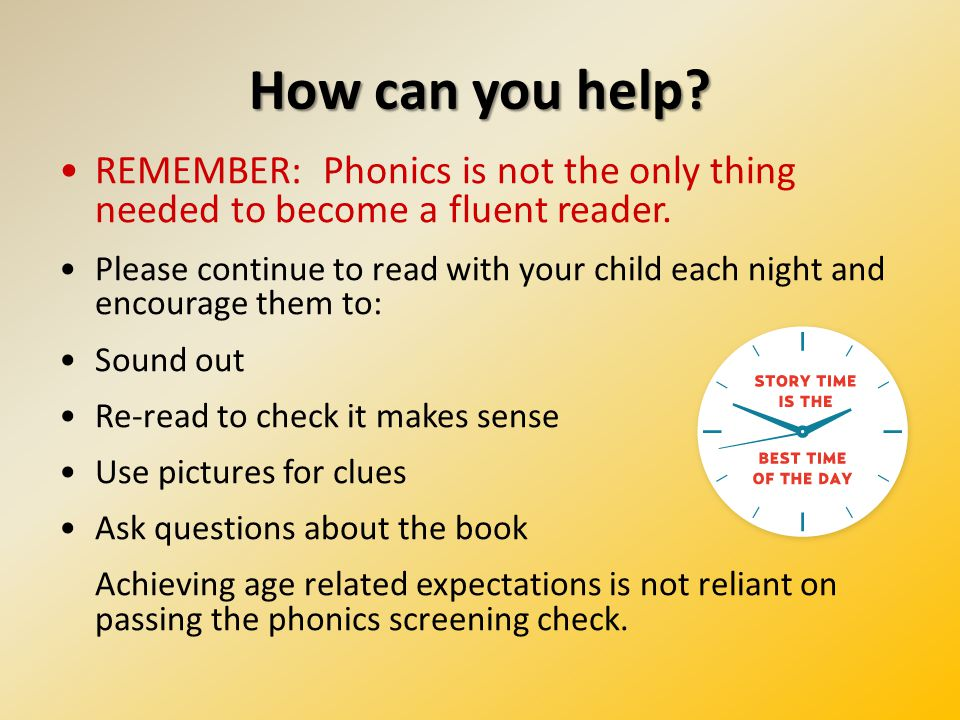 How can you help. REMEMBER: Phonics is not the only thing needed to become a fluent reader.