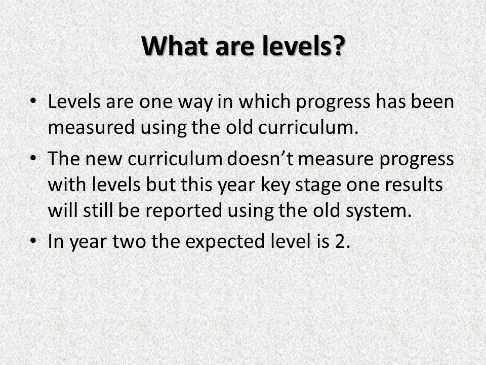 What are levels. Levels are one way in which progress has been measured using the old curriculum.