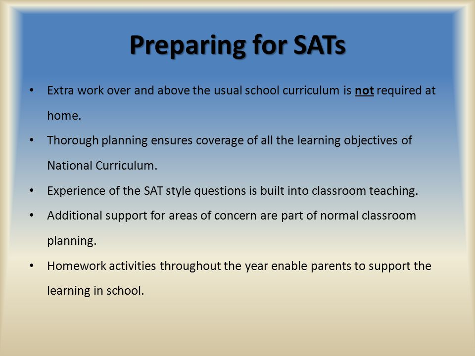 Preparing for SATs Extra work over and above the usual school curriculum is not required at home.
