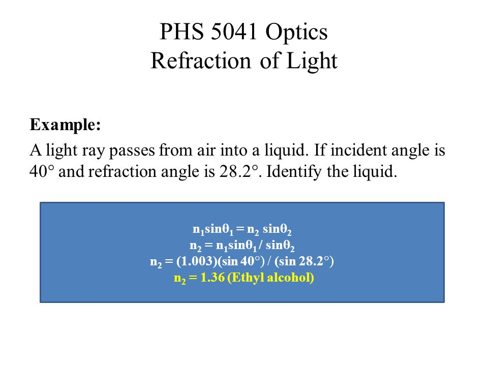 PHS 5041 Optics Refraction of Light Example: A light ray passes from air into a liquid.