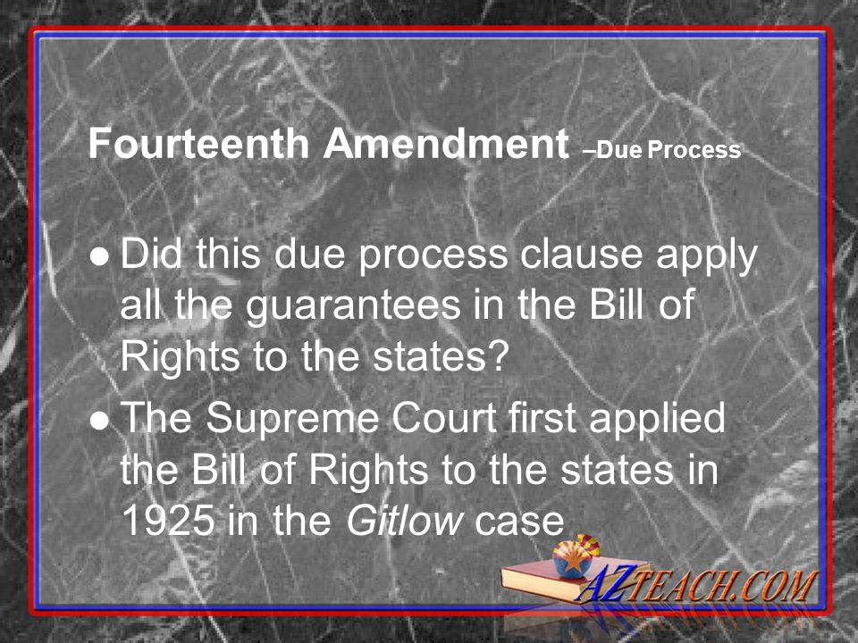 Fourteenth Amendment –Due Process Did this due process clause apply all the guarantees in the Bill of Rights to the states.