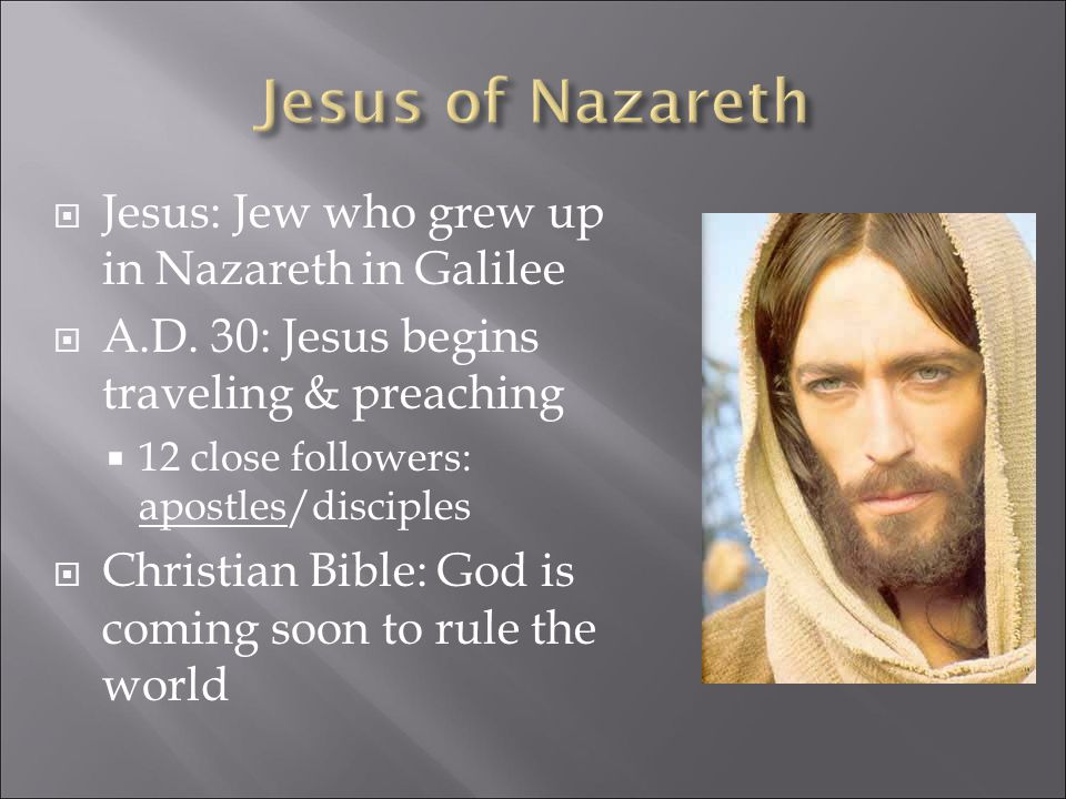  Jesus: Jew who grew up in Nazareth in Galilee  A.D.