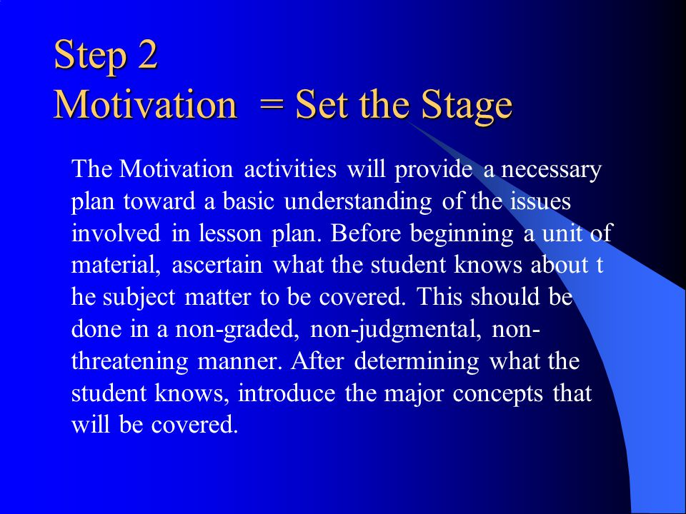 Step 2 Motivation = Set the Stage The Motivation activities will provide a necessary plan toward a basic understanding of the issues involved in lesso