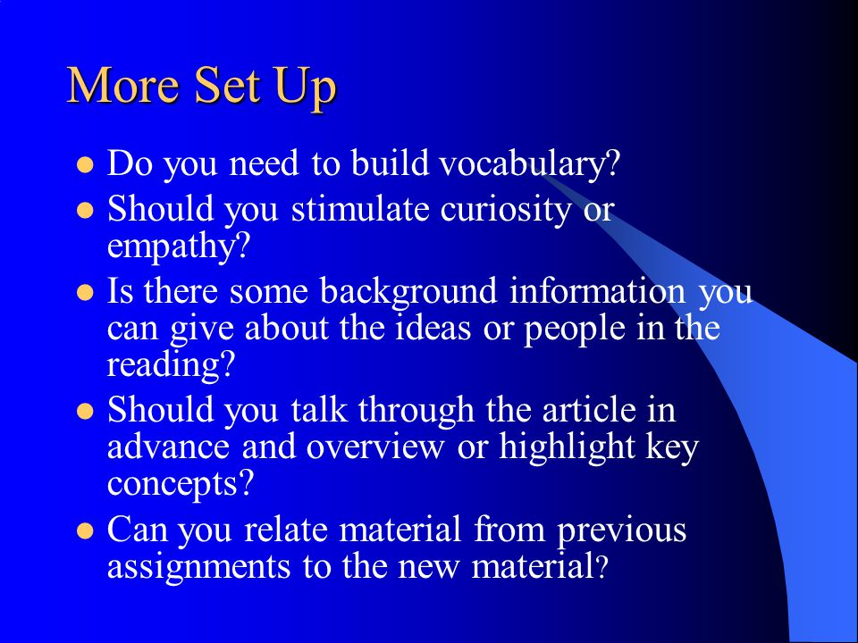 More Set Up Do you need to build vocabulary? Should you stimulate curiosity or empathy? Is there some background information you can give about the id