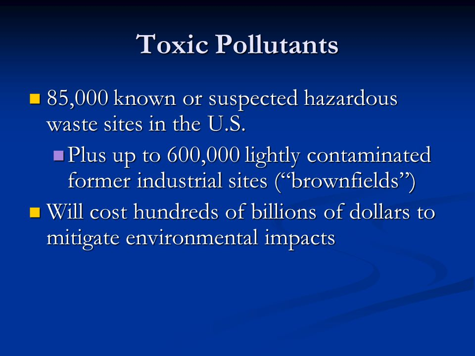 Toxic Pollutants 85,000 known or suspected hazardous waste sites in the U.S.