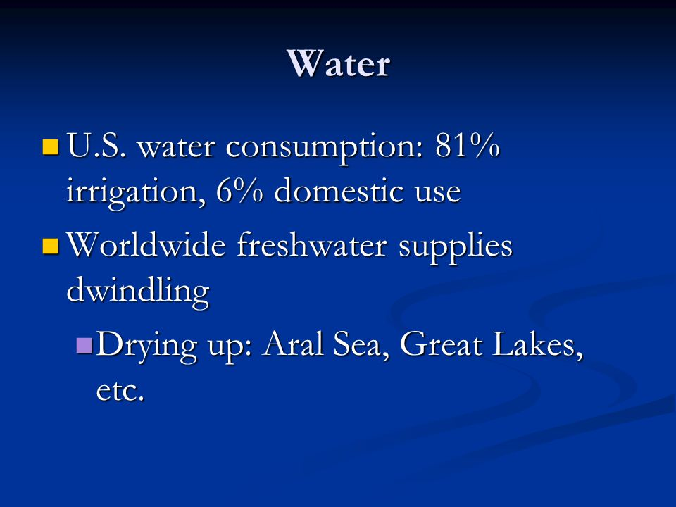 Water U.S. water consumption: 81% irrigation, 6% domestic use U.S.