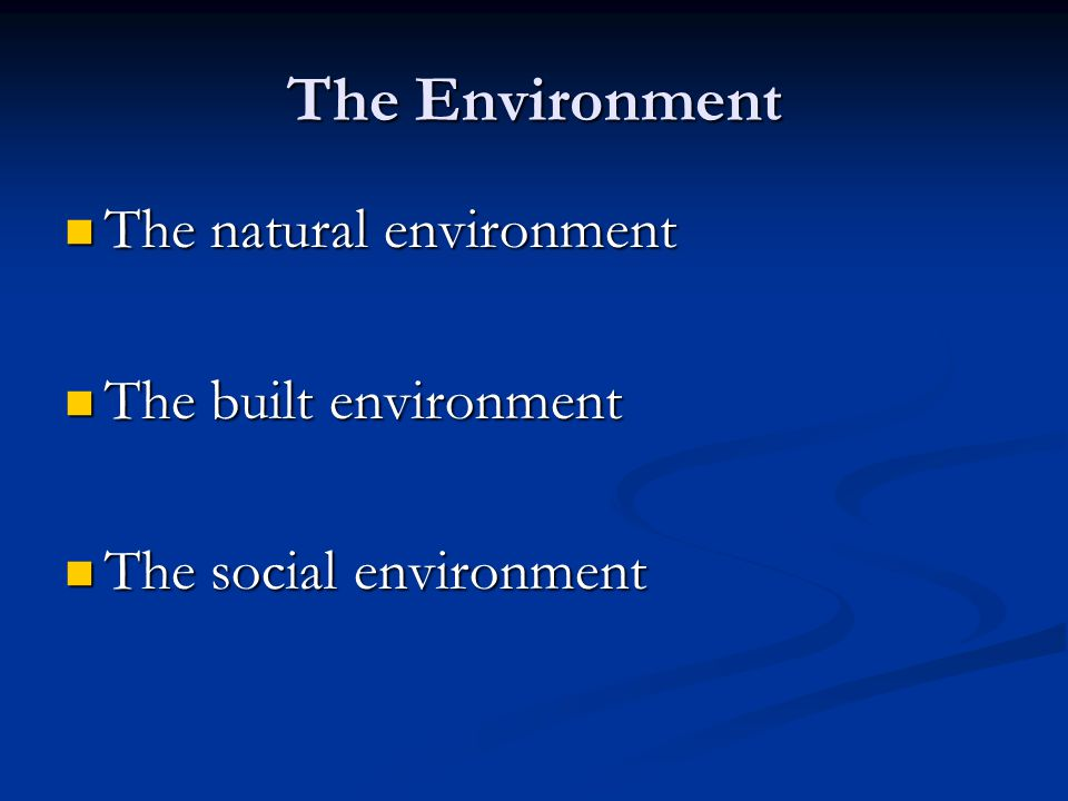 The Environment The natural environment The natural environment The built environment The built environment The social environment The social environment