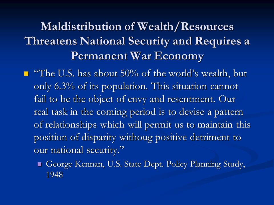 Maldistribution of Wealth/Resources Threatens National Security and Requires a Permanent War Economy The U.S.