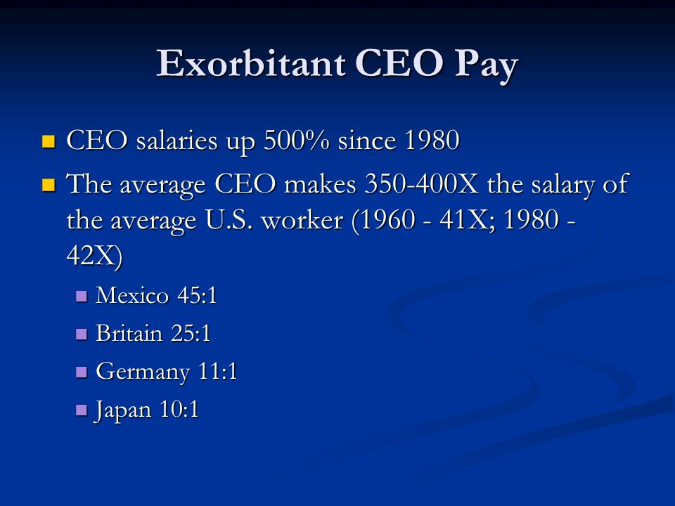 Exorbitant CEO Pay CEO salaries up 500% since 1980 CEO salaries up 500% since 1980 The average CEO makes 350-400X the salary of the average U.S.