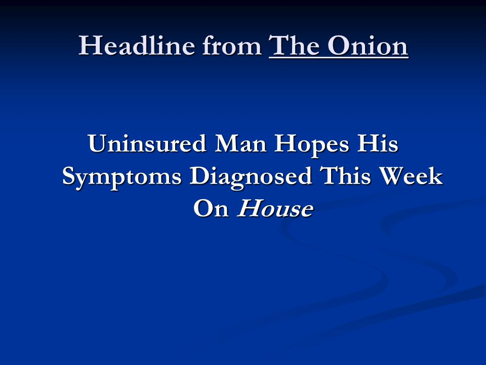 Headline from The Onion Uninsured Man Hopes His Symptoms Diagnosed This Week On House