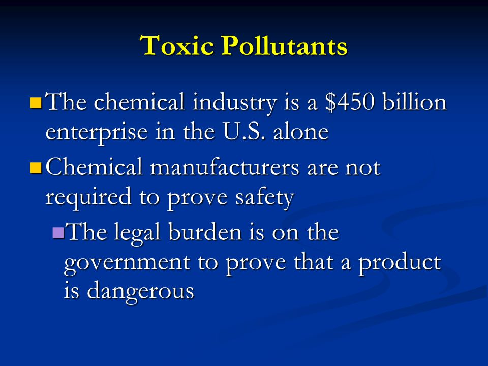 Toxic Pollutants The chemical industry is a $450 billion enterprise in the U.S.