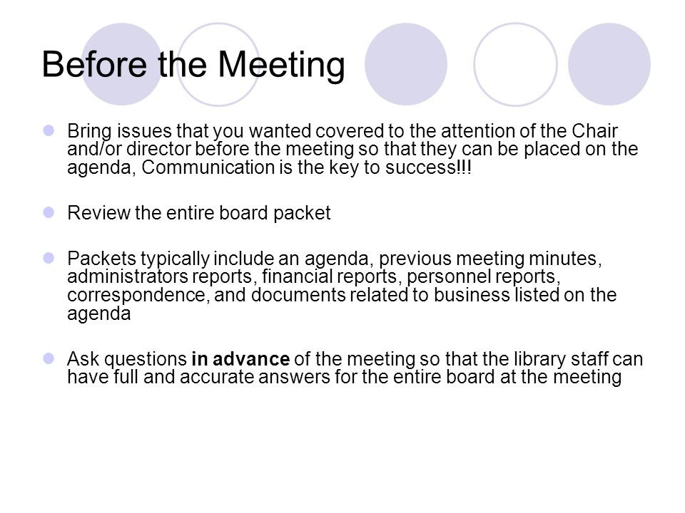 Before the Meeting Bring issues that you wanted covered to the attention of the Chair and/or director before the meeting so that they can be placed on the agenda, Communication is the key to success!!.