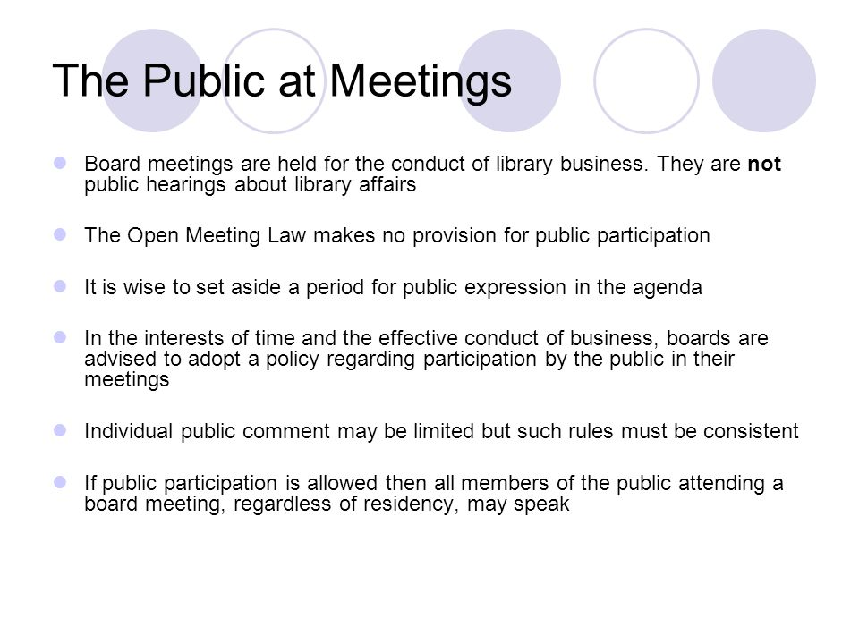 The Public at Meetings Board meetings are held for the conduct of library business.