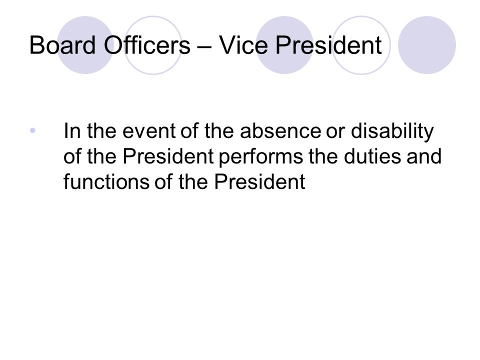 Board Officers – Vice President In the event of the absence or disability of the President performs the duties and functions of the President