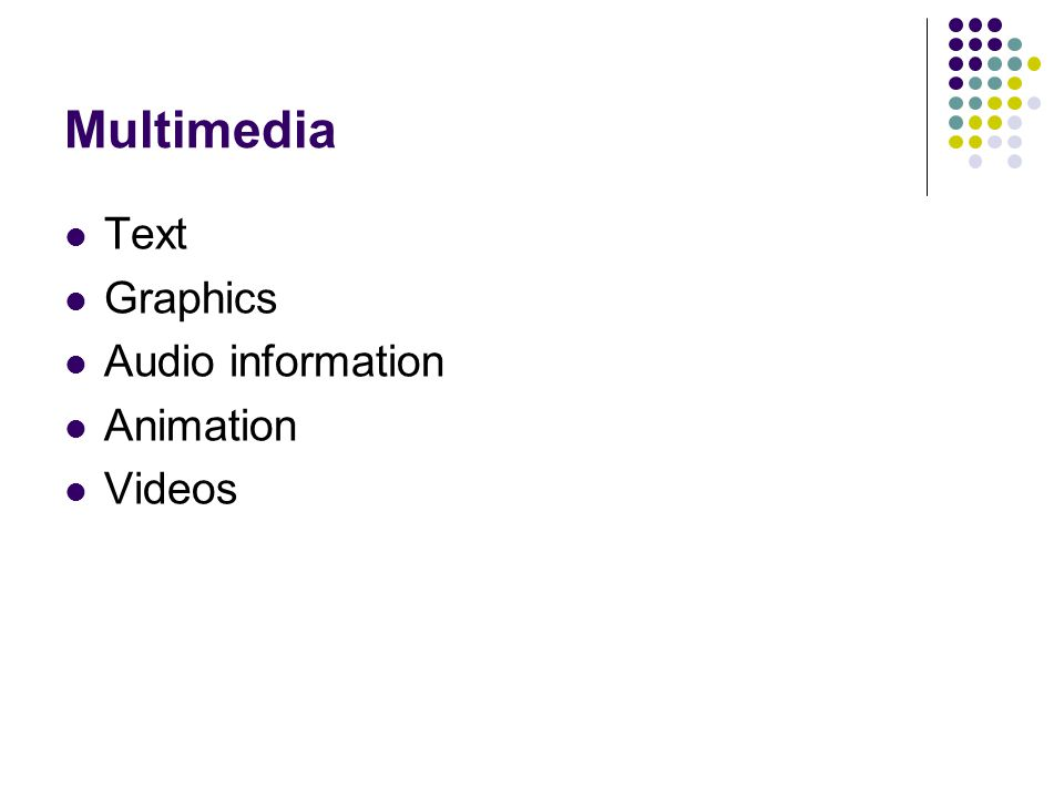 Multimedia Text Graphics Audio information Animation Videos