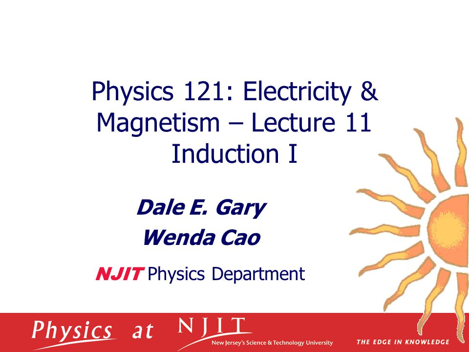 Physics 121: Electricity & Magnetism – Lecture 11 Induction I Dale E.