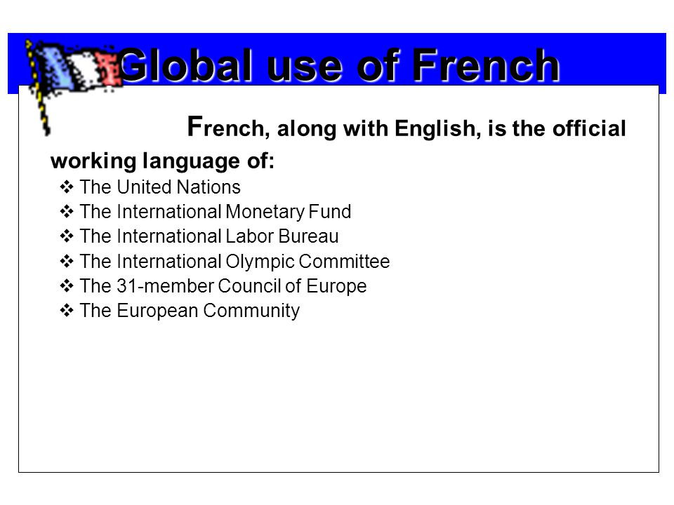 French is the dominant working language at:  The European Court of Justice  The European Tribunal of First Instance  The European Court of Auditors in Luxembourg