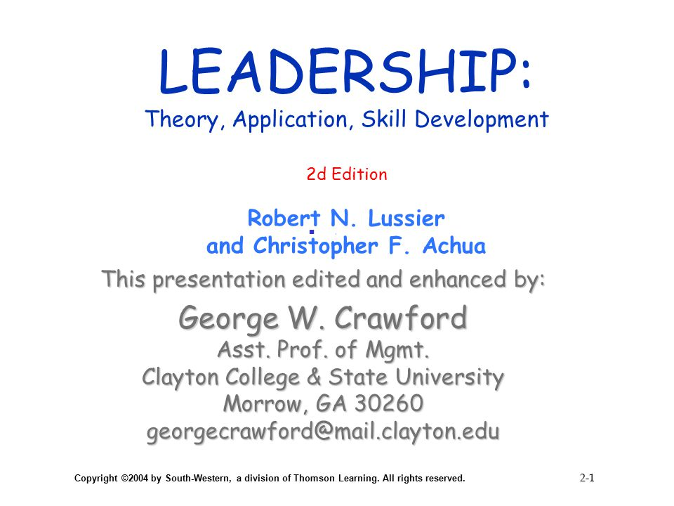 LEADERSHIP: Theory, Application, Skill Development 2d Edition Robert N. Lussier and Christopher F. Achua. This presentation edited and enhanced by: Ge