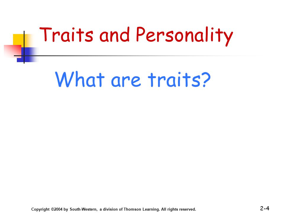 Copyright ©2004 by South-Western, a division of Thomson Learning. All rights reserved. 2-4 Traits and Personality What are traits?