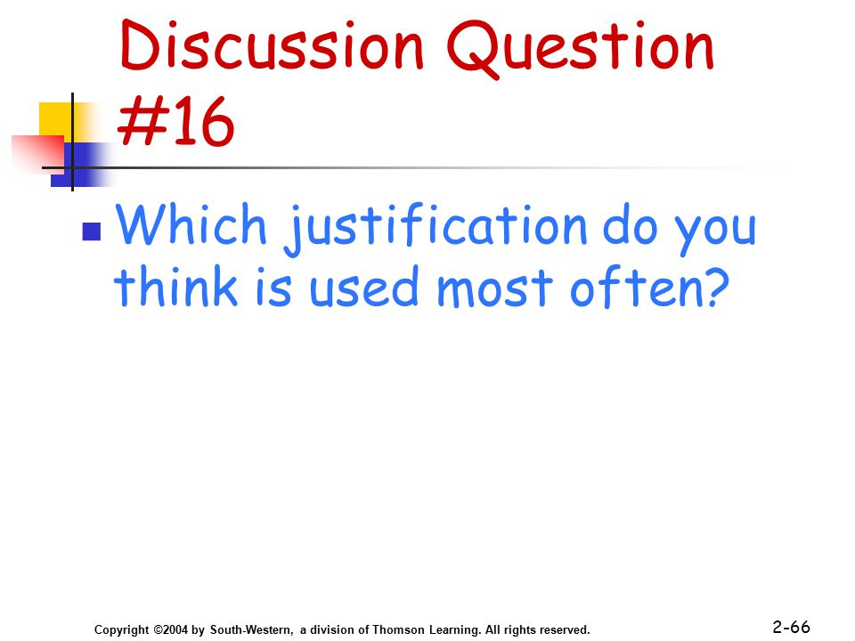 Copyright ©2004 by South-Western, a division of Thomson Learning. All rights reserved. 2-66 Discussion Question #16 Which justification do you think i