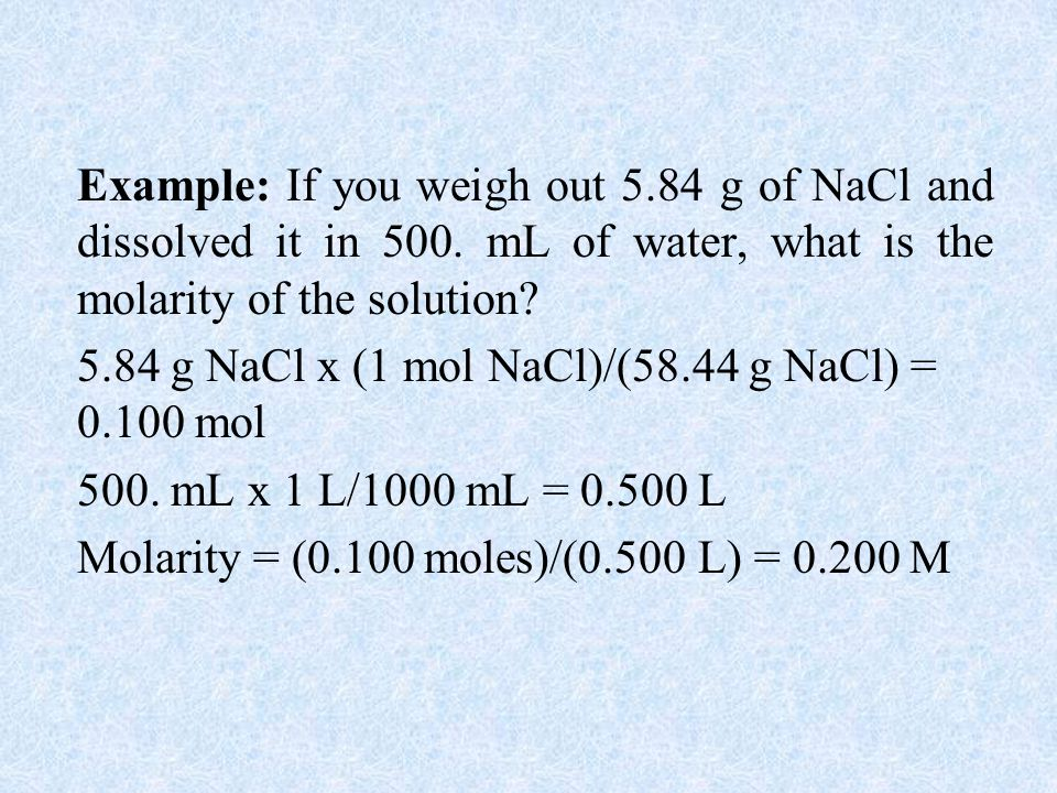 Example: If you weigh out 5.84 g of NaCl and dissolved it in 500.