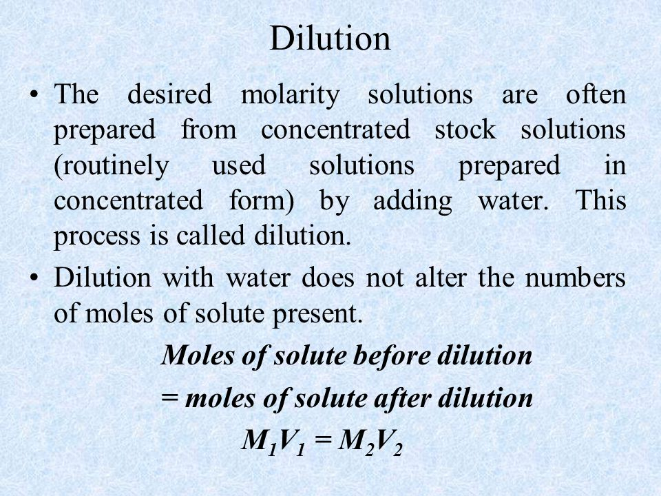 Dilution The desired molarity solutions are often prepared from concentrated stock solutions (routinely used solutions prepared in concentrated form) by adding water.