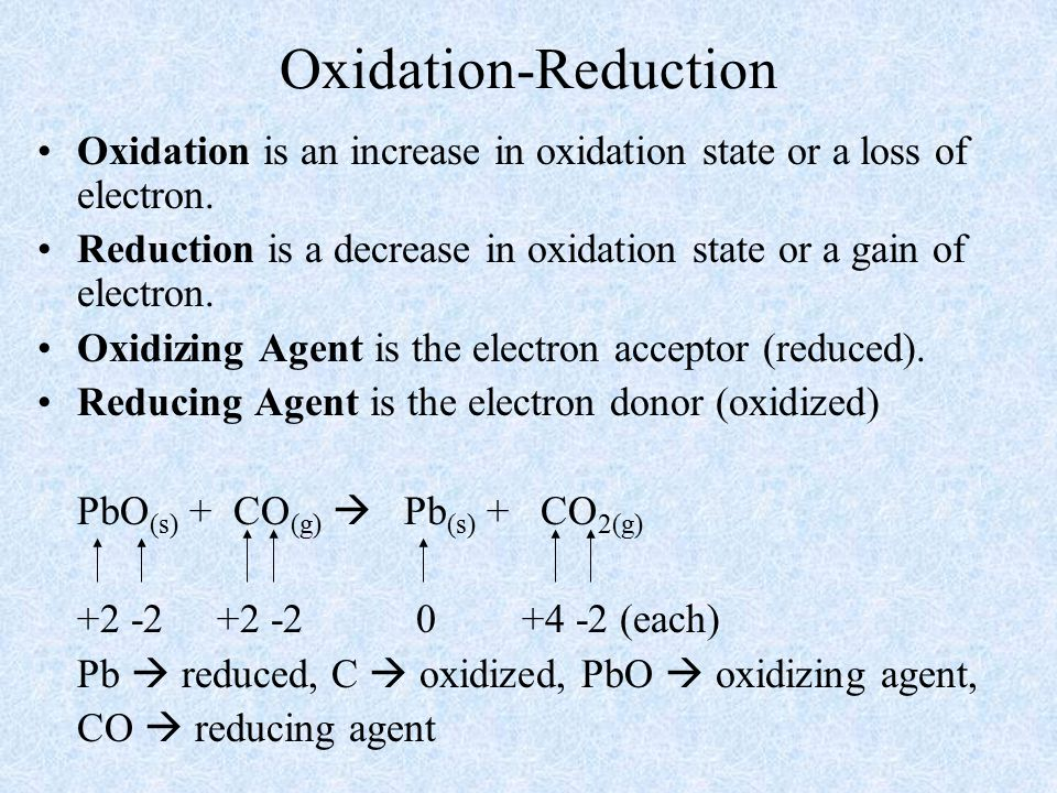 Oxidation-Reduction Oxidation is an increase in oxidation state or a loss of electron.