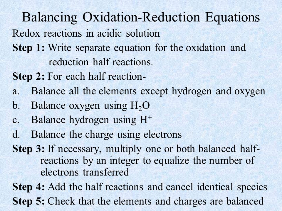 Balancing Oxidation-Reduction Equations Redox reactions in acidic solution Step 1: Write separate equation for the oxidation and reduction half reactions.